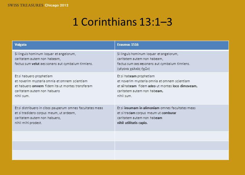 1 Corinthians 13:1–3 VulgataErasmus 1516 Si linguis hominum loquar et angelorum, caritatem autem non habeam, factus sum velut aes sonans aut cymbalum tinniens.