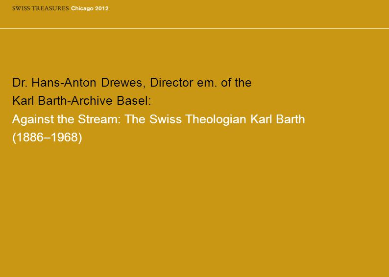 Dr. Hans-Anton Drewes, Director em. of the Karl Barth-Archive Basel: Against the Stream: The Swiss Theologian Karl Barth (1886–1968)