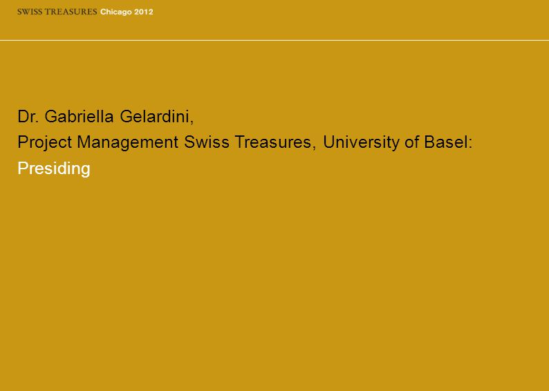 Dr. Gabriella Gelardini, Project Management Swiss Treasures, University of Basel: Presiding