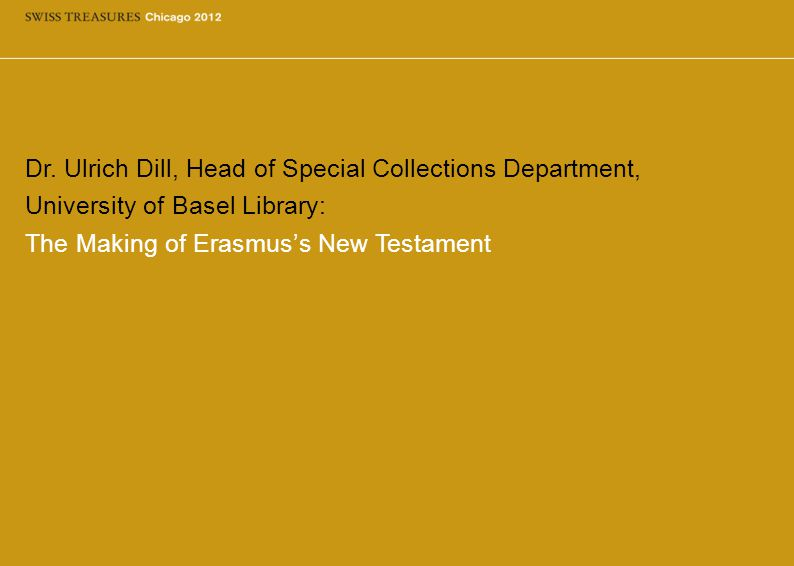 Dr. Ulrich Dill, Head of Special Collections Department, University of Basel Library: The Making of Erasmus's New Testament