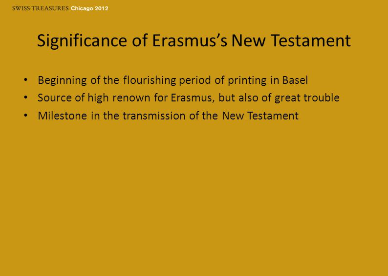Significance of Erasmus's New Testament Beginning of the flourishing period of printing in Basel Source of high renown for Erasmus, but also of great trouble Milestone in the transmission of the New Testament