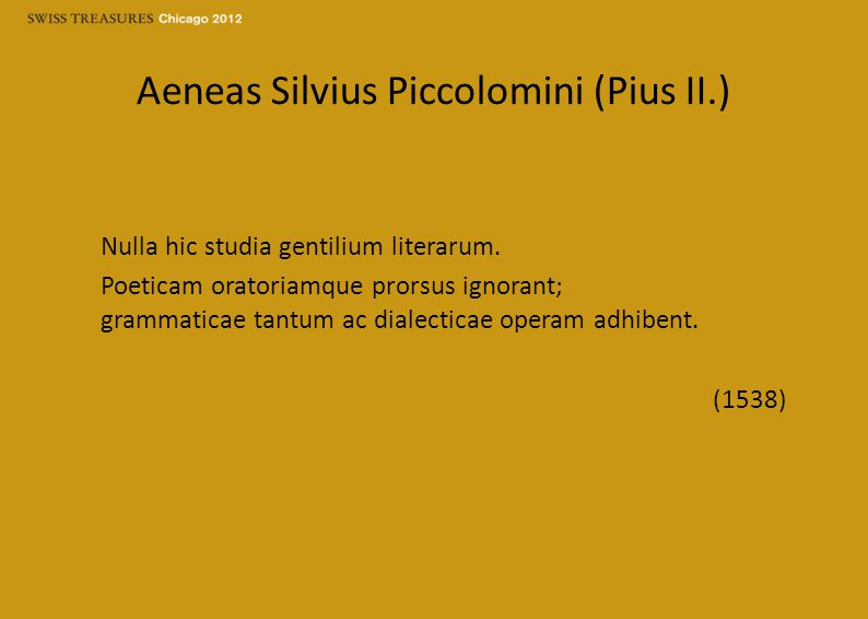 Aeneas Silvius Piccolomini (Pius II.) Nulla hic studia gentilium literarum.