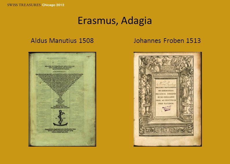 Erasmus, Adagia Aldus Manutius 1508 Johannes Froben 1513