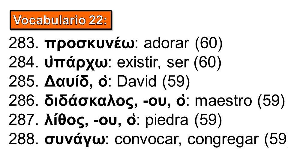 283. προσκυνέω: adorar (60) 284. υ ̔ πάρχω: existir, ser (60) 285.