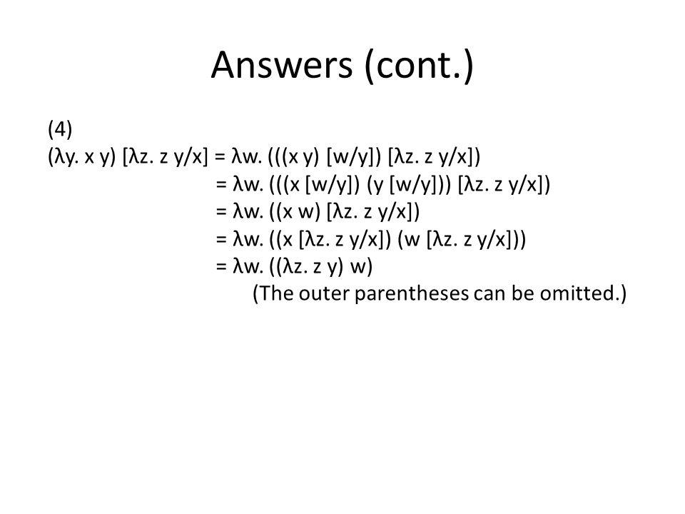 Answers (cont.) (4) (λy.x y) [λz. z y/x] = λw. (((x y) [w/y]) [λz.