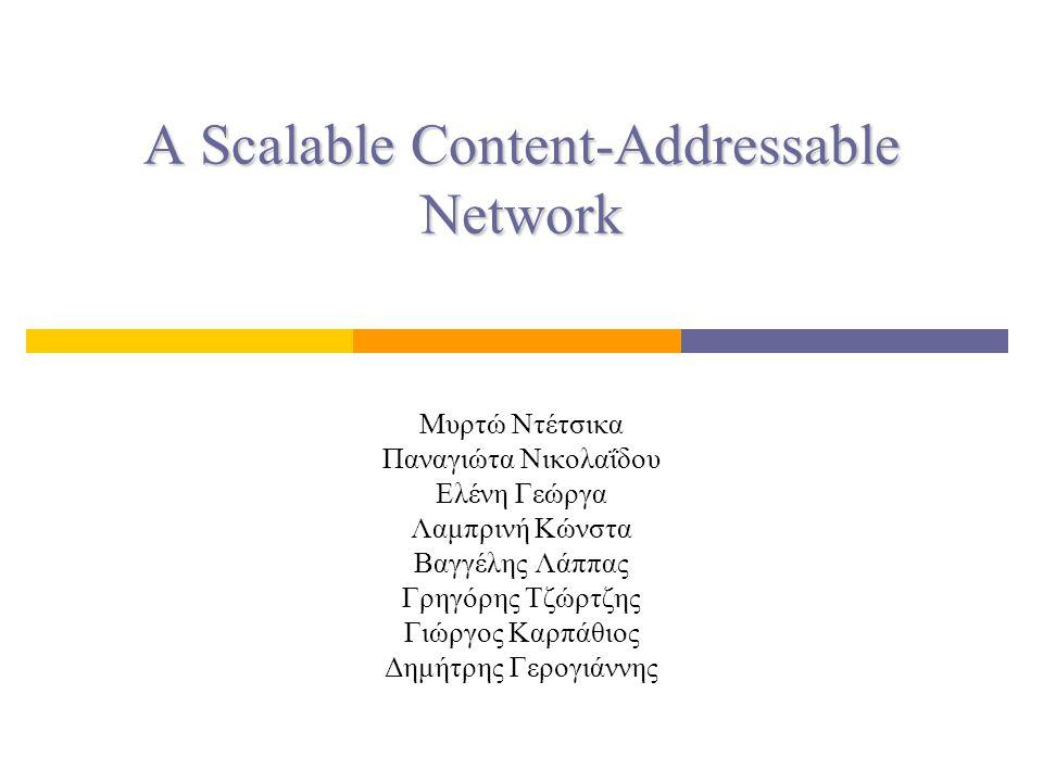 A Scalable Content-Addressable Network Μυρτώ Ντέτσικα Παναγιώτα Νικολαΐδου Ελένη Γεώργα Λαμπρινή Κώνστα Βαγγέλης Λάππας Γρηγόρης Τζώρτζης Γιώργος Καρπ