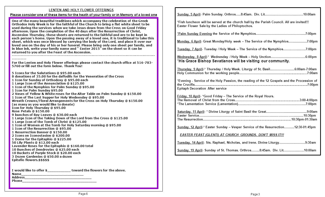 Page 5Page 4 Κυριακ ὴ τ ῶ ν Βαΐων ΚΑΤΑ ΙΩΑΝΝΗΝ ΙΒ´ 1 - 18 REGULAR CHURCH OFFICE HOURS Monday- Friday 9:00am-2:00pm Friday, 10 April- Office will be closed in observance of Good Friday Father's Office Hours Monday – 9am-2pm Tuesday – 9am-2pm Wednesday- 9am-2pm Thursday – 9am-2pm Friday- Closed in observance of Good Friday If Pastoral assistance is needed outside of posted office hours, kindly phone the Parish Office and your needs will be addressed in a timely fashion.