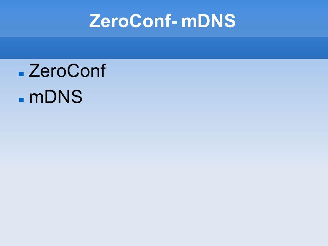 ZeroConf- mDNS ZeroConf mDNS