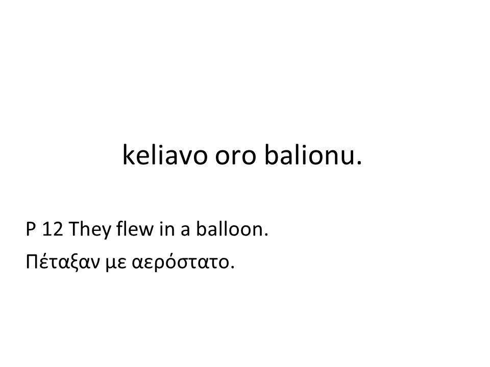 keliavo oro balionu. P 12 They flew in a balloon. Πέταξαν με αερόστατο.