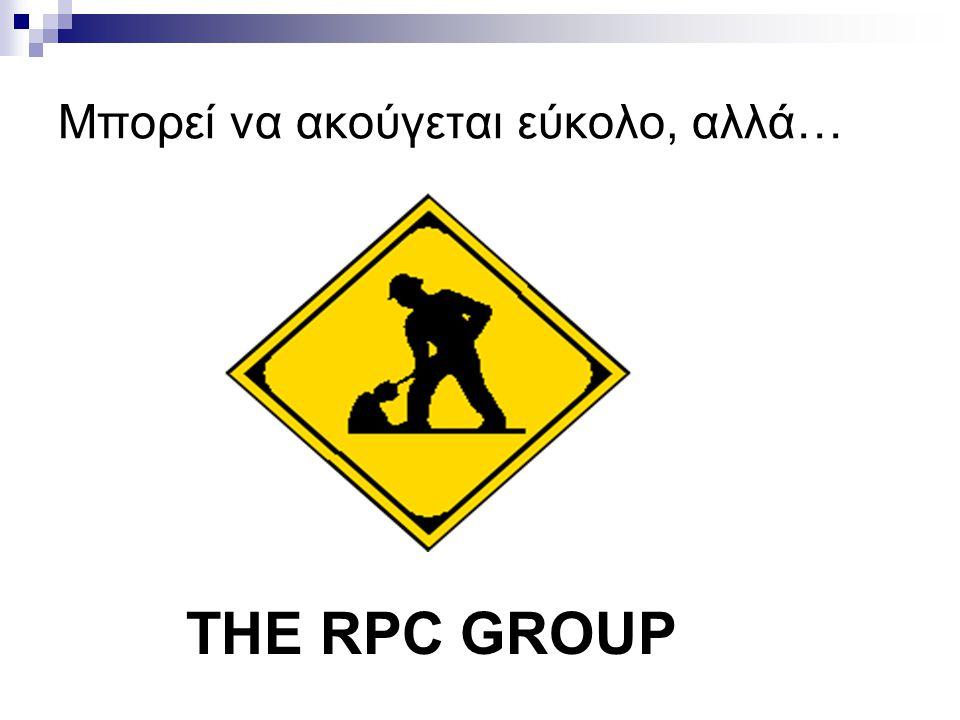 Μπορεί να ακούγεται εύκολο, αλλά… THE RPC GROUP