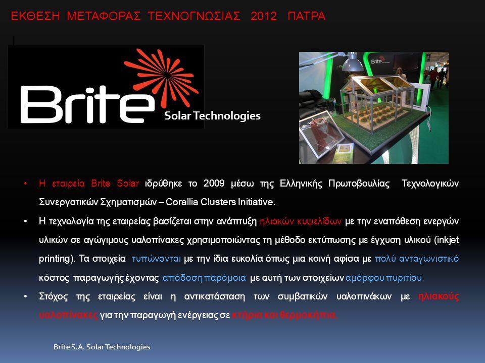 Solar Technologies Brite S.A. Solar Technologies Η εταιρεία Brite Solar ιδρύθηκε το 2009 μέσω της Ελληνικής Πρωτοβουλίας Τεχνολογικών Συνεργατικών Σχη