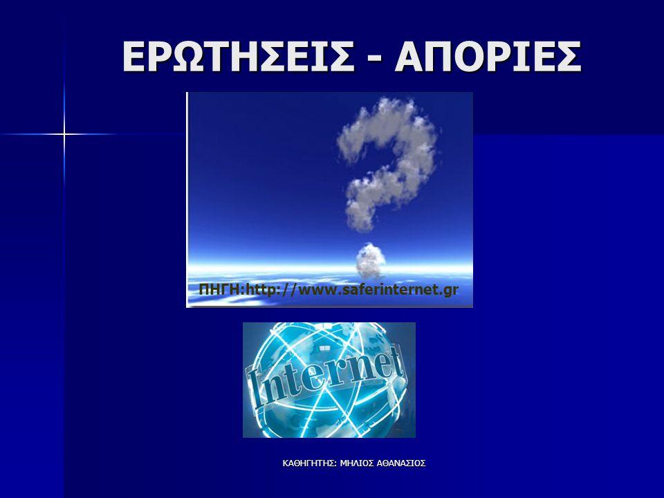 ΚΑΘΗΓΗΤΗΣ: ΜΗΛΙΟΣ ΑΘΑΝΑΣΙΟΣ ΕΡΩΤΗΣΕΙΣ - ΑΠΟΡΙΕΣ ΠΗΓΗ:http://www.saferinternet.gr