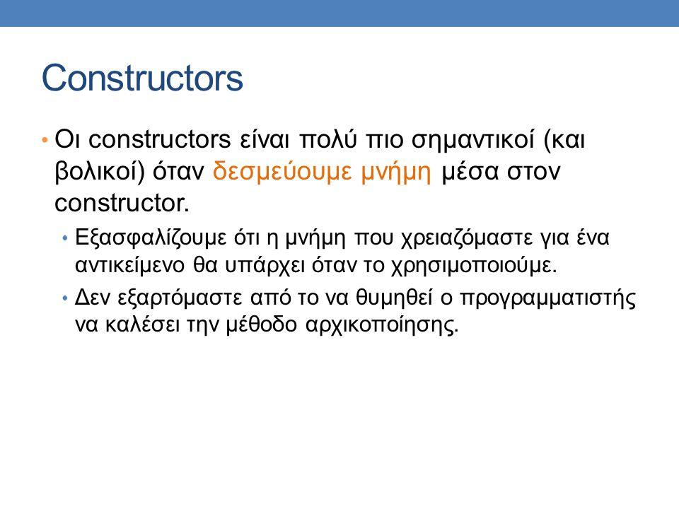 Constructors Οι constructors είναι πολύ πιο σημαντικοί (και βολικοί) όταν δεσμεύουμε μνήμη μέσα στον constructor.