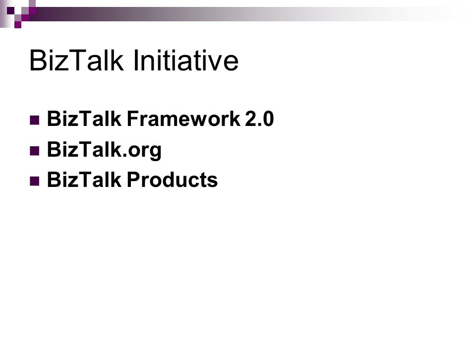 BizTalk Initiative BizTalk Framework 2.0 BizTalk.org BizTalk Products