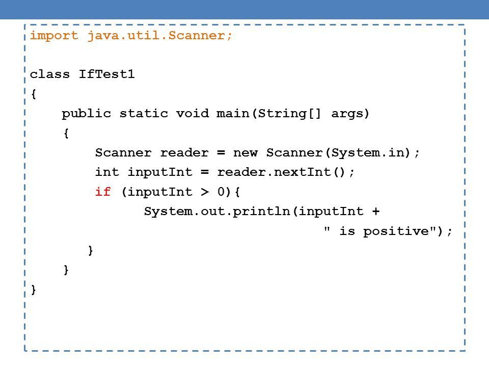 import java.util.Scanner; class IfTest1 { public static void main(String[] args) { Scanner reader = new Scanner(System.in); int inputInt = reader.nextInt(); if (inputInt > 0){ System.out.println(inputInt + is positive ); }