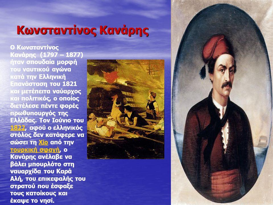 Κωνσταντίνος Κανάρης Ο Κωνσταντίνος Κανάρης (1797 – 1877) ήταν σπουδαία μορφή του ναυτικού αγώνα κατά την Ελληνική Επανάσταση του 1821 και μετέπειτα ναύαρχος και πολιτικός, ο οποίος διετέλεσε πέντε φορές πρωθυπουργός της Ελλάδας.