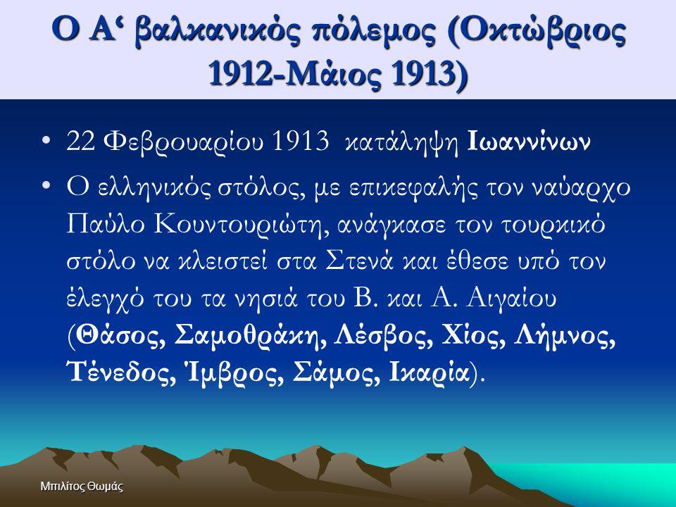 Μπιλίτος Θωμάς Ο Α' βαλκανικός πόλεμος (Οκτώβριος 1912-Μάιος 1913) 22 Φεβρουαρίου 1913 κατάληψη Ιωαννίνων Ο ελληνικός στόλος, με επικεφαλής τον ναύαρχ