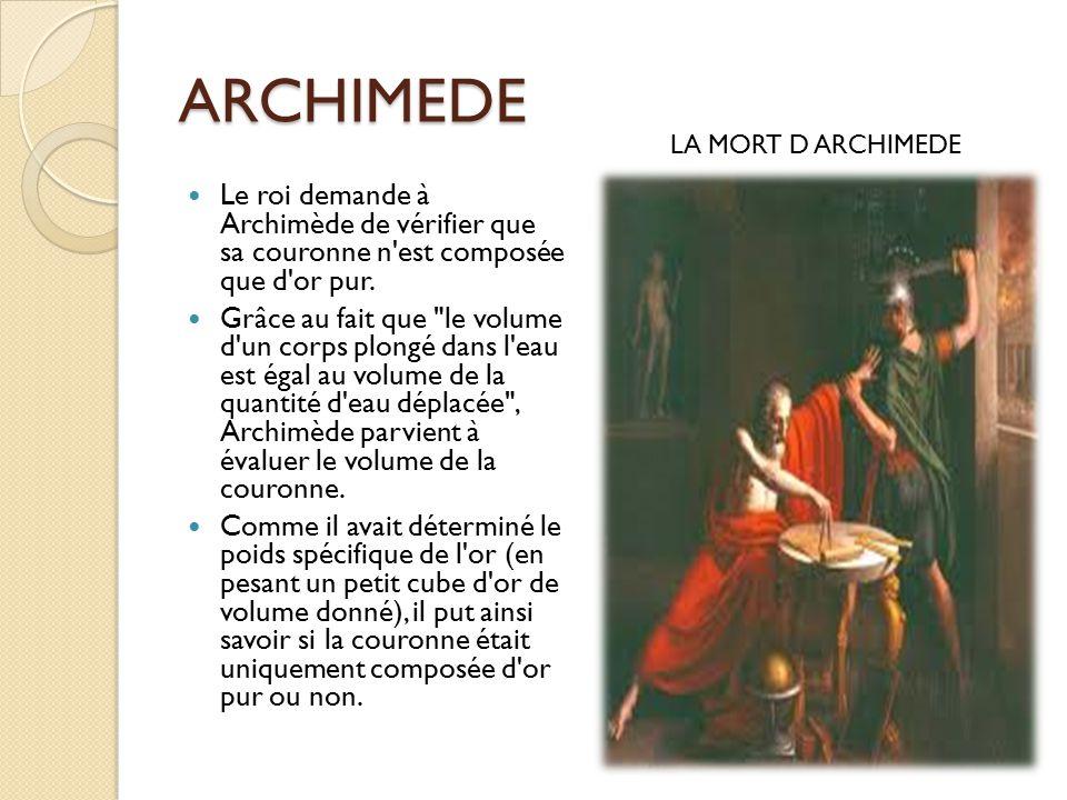 ARCHIMEDE Le roi demande à Archimède de vérifier que sa couronne n est composée que d or pur.