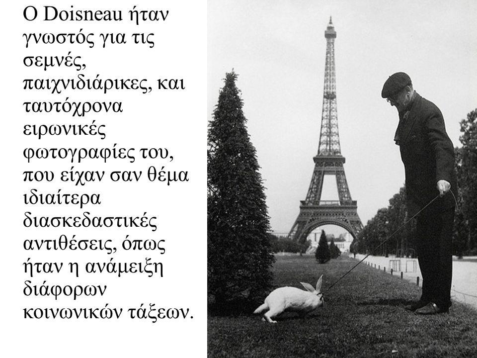 O Doisneau ήταν γνωστός για τις σεμνές, παιχνιδιάρικες, και ταυτόχρονα ειρωνικές φωτογραφίες του, που είχαν σαν θέμα ιδιαίτερα διασκεδαστικές αντιθέσε