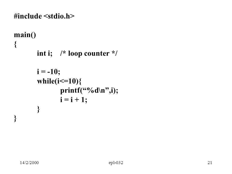 """14/2/2000epl-03221 #include main() { int i;/* loop counter */ i = -10; while(i<=10){ printf(""""%d\n"""",i); i = i + 1; }"""