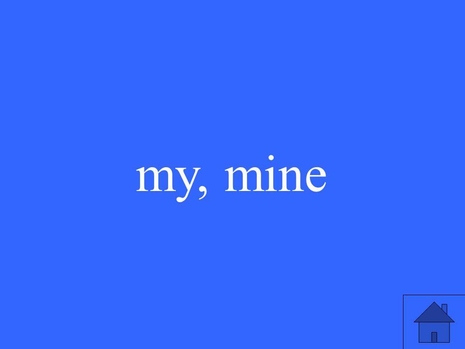 my, mine