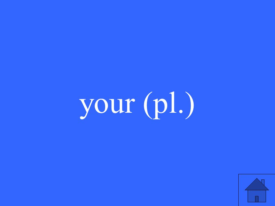 your (pl.)