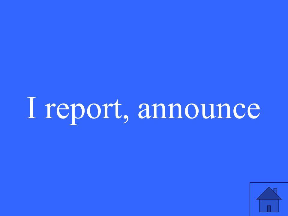 I report, announce