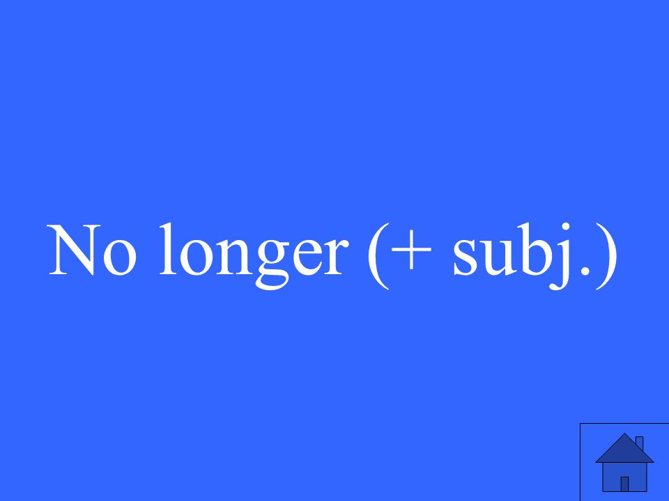 No longer (+ subj.)