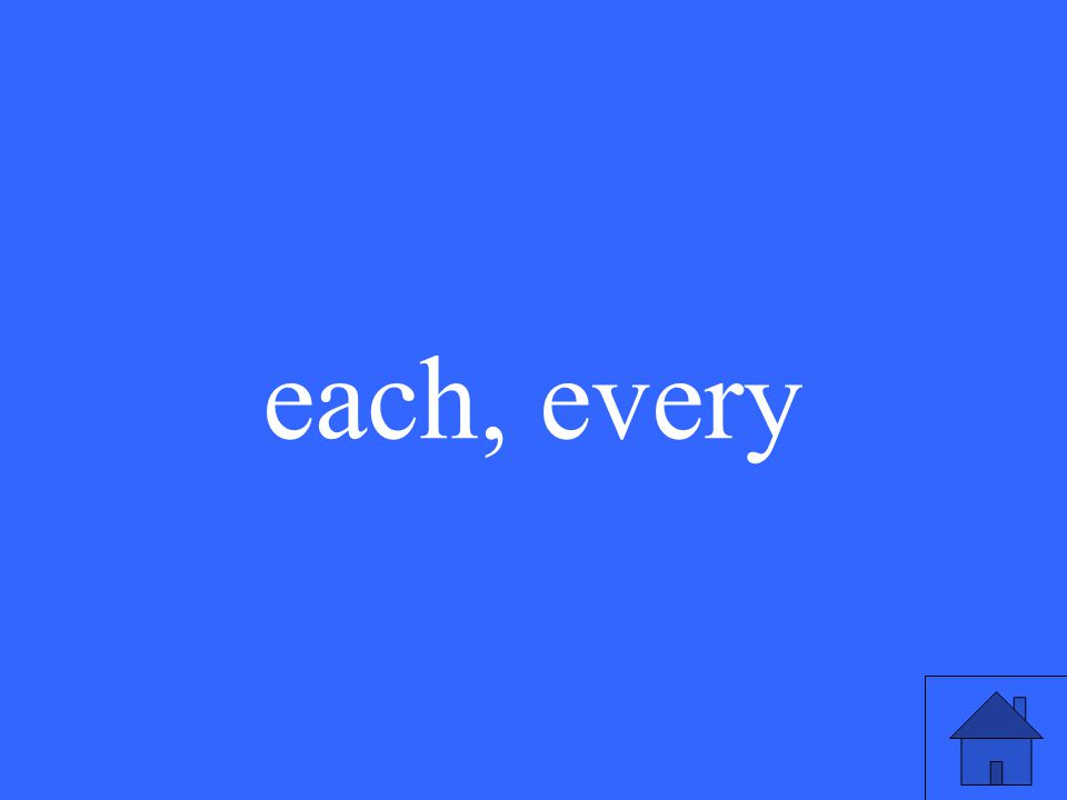 each, every