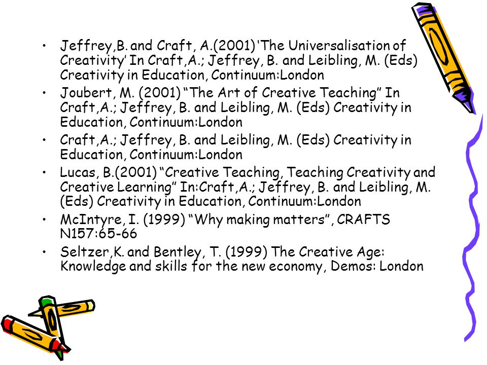 Jeffrey,B. and Craft, A.(2001) 'The Universalisation of Creativity' In Craft,A.; Jeffrey, B. and Leibling, M. (Eds) Creativity in Education, Continuum