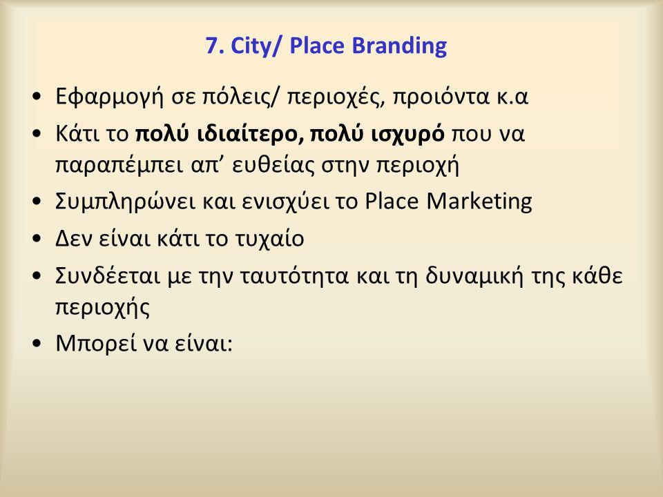 7. City/ Place Branding Εφαρμογή σε πόλεις/ περιοχές, προιόντα κ.α Κάτι το πολύ ιδιαίτερο, πολύ ισχυρό που να παραπέμπει απ' ευθείας στην περιοχή Συμπ