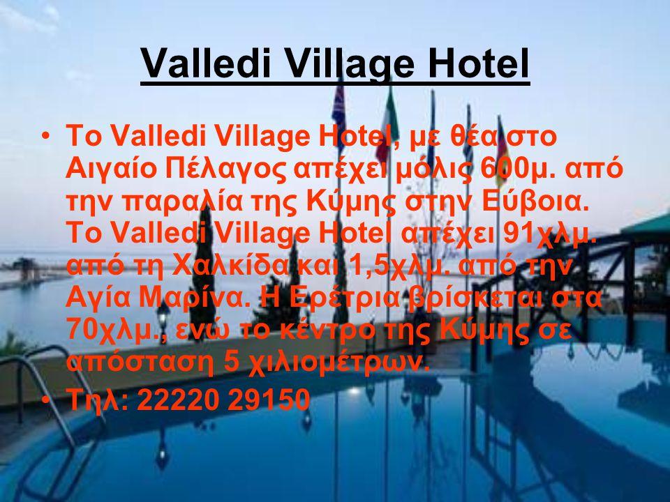 Valledi Village Hotel Το Valledi Village Hotel, με θέα στο Αιγαίο Πέλαγος απέχει μόλις 600μ. από την παραλία της Κύμης στην Εύβοια. Το Valledi Village