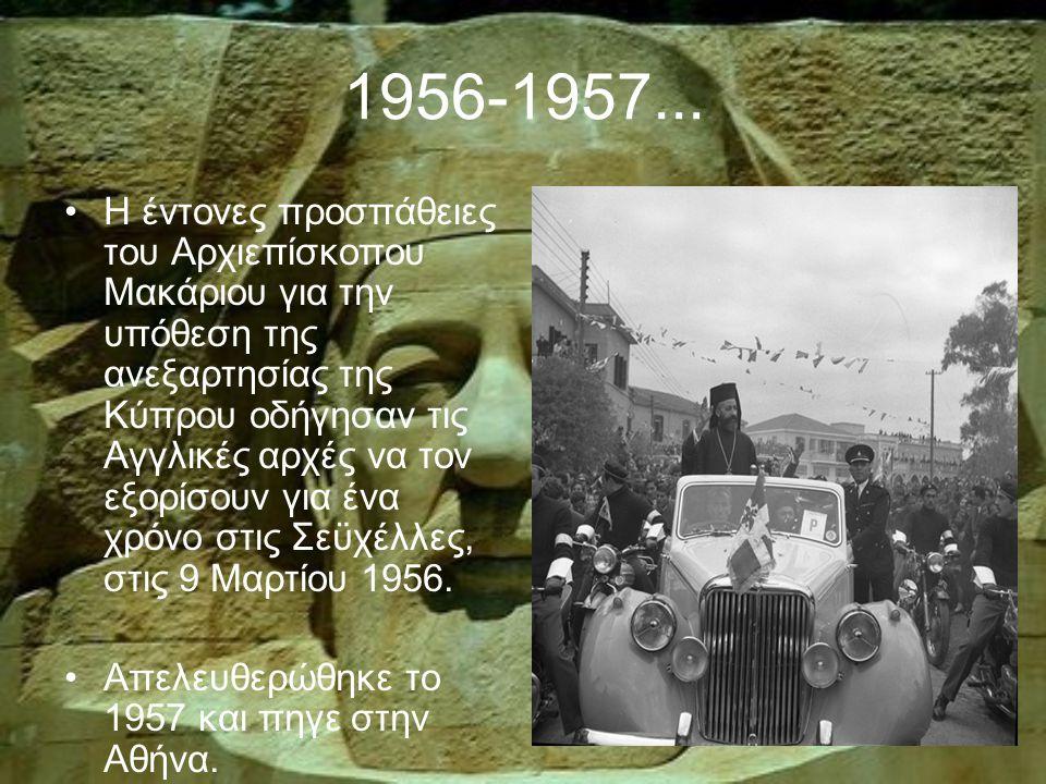 1956-1957... Η έντονες προσπάθειες του Αρχιεπίσκοπου Μακάριου για την υπόθεση της ανεξαρτησίας της Κύπρου οδήγησαν τις Αγγλικές αρχές να τον εξορίσουν