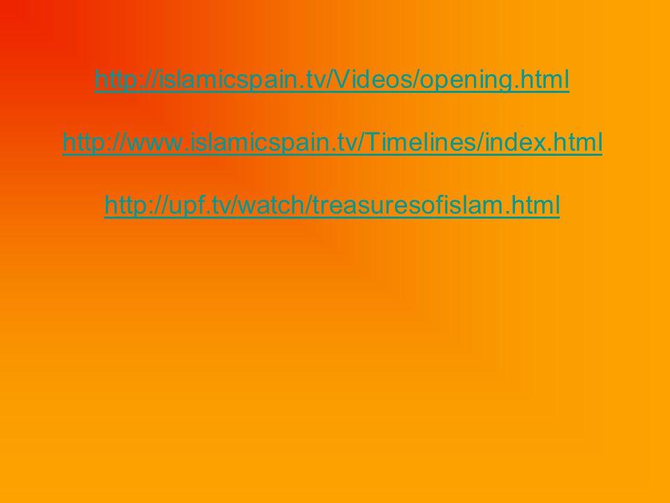 http://islamicspain.tv/Videos/opening.html http://www.islamicspain.tv/Timelines/index.html http://upf.tv/watch/treasuresofislam.html