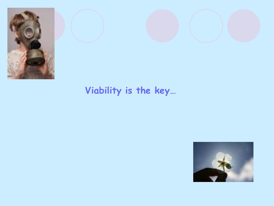 Viability is the key…
