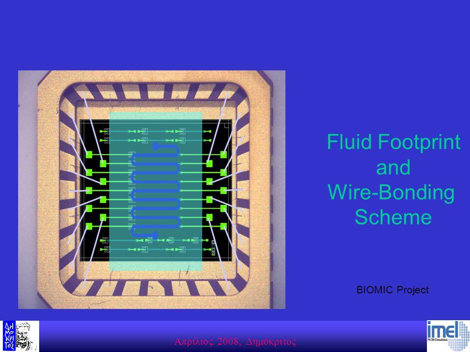 Aπρίλιος. 2008, Δημόκριτος Fluid Footprint and Wire-Bonding Scheme BIOMIC Project