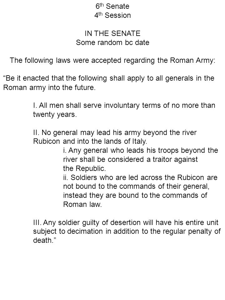 "6 th Senate 4 th Session IN THE SENATE Some random bc date The following laws were accepted regarding the Roman Army: ""Be it enacted that the followin"