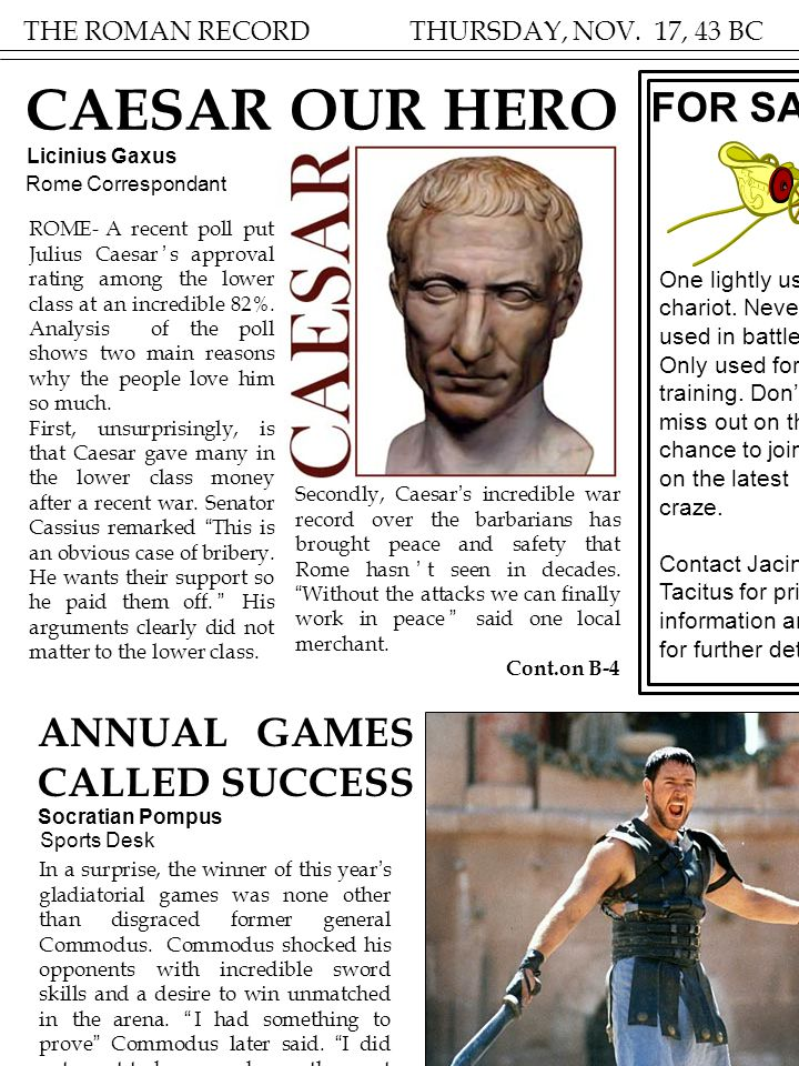 THE ROMAN RECORD THURSDAY, NOV. 17, 43 BC ROME- A recent poll put Julius Caesar's approval rating among the lower class at an incredible 82%. Analysis