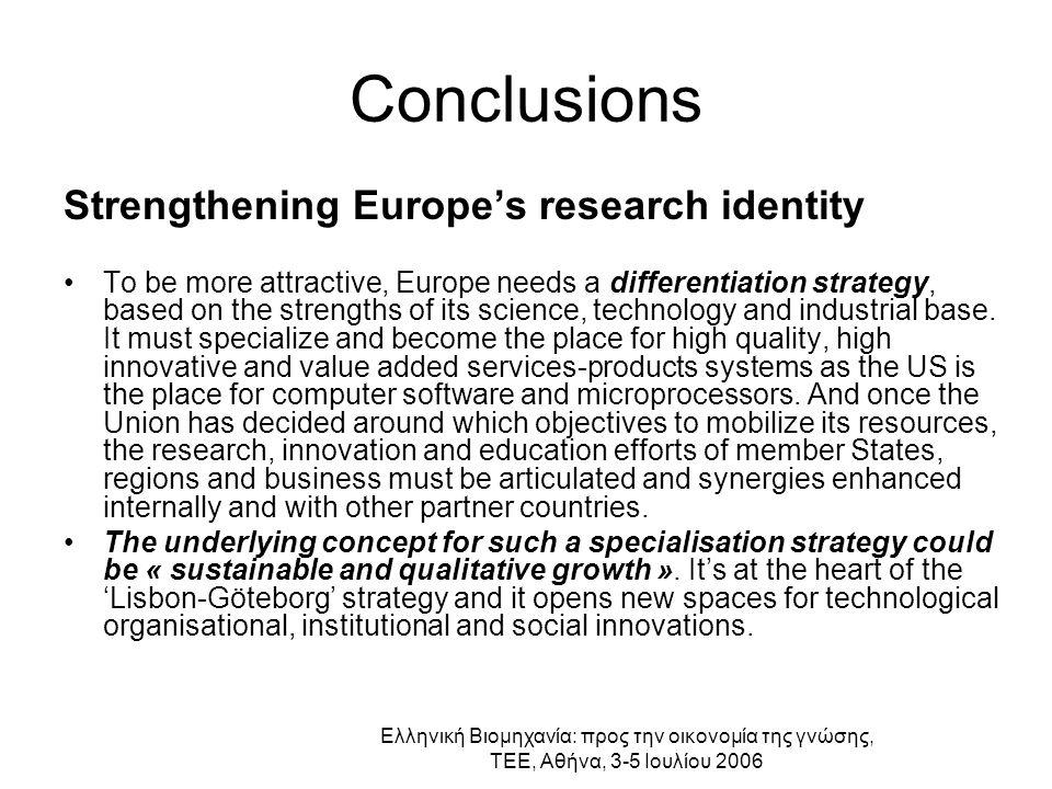 Ελληνική Βιομηχανία: προς την οικονομία της γνώσης, ΤΕΕ, Αθήνα, 3-5 Ιουλίου 2006 Conclusions Strengthening Europe's research identity To be more attra