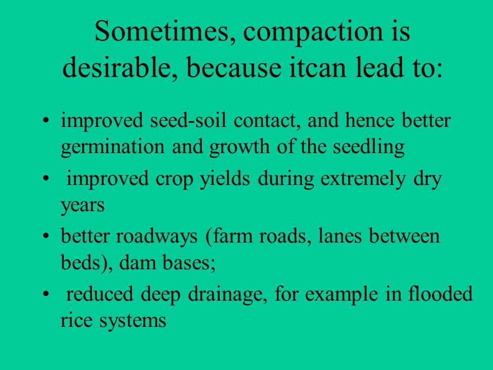 Τι προκαλεί η συμπίεση Η συμπίεση προκαλεί μείωση του πορώδους, κυρίως του μεγαλοπορρώδους (πόροι άνω των 50 μ διαμέτρου) με μείωση του αερισμού του εδάφους.