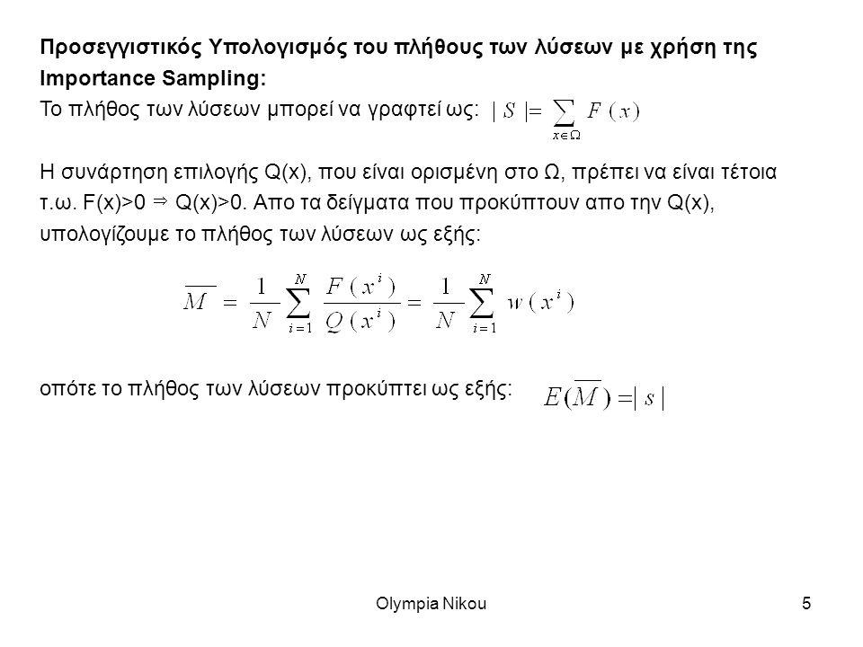 Olympia Nikou5 Προσεγγιστικός Υπολογισμός του πλήθους των λύσεων με χρήση της Importance Sampling: Το πλήθος των λύσεων μπορεί να γραφτεί ως: Η συνάρτηση επιλογής Q(x), που είναι ορισμένη στο Ω, πρέπει να είναι τέτοια τ.ω.