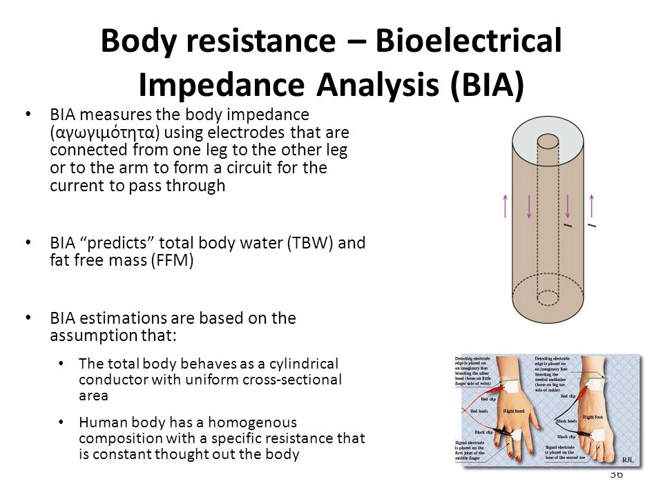 Body resistance – Bioelectrical Impedance Analysis (BIA) BIA measures the body impedance (αγωγιμότητα) using electrodes that are connected from one le