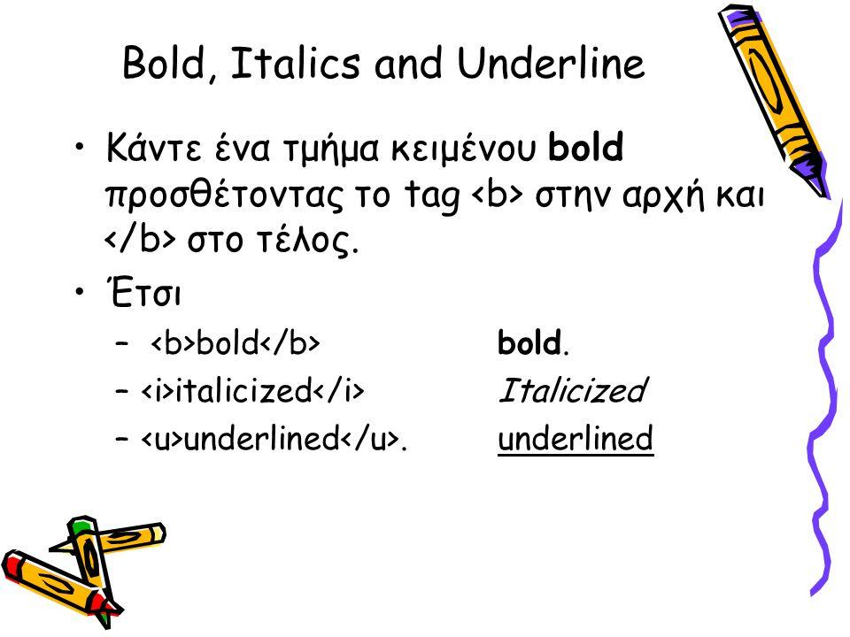 Bold, Italics and Underline Κάντε ένα τμήμα κειμένου bold προσθέτοντας το tag στην αρχή και στο τέλος.