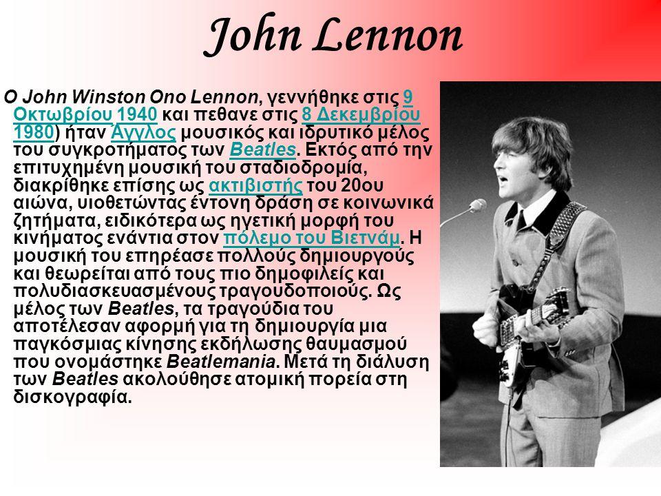 John Lennon Ο John Winston Ono Lennon, γεννήθηκε στις 9 Οκτωβρίου 1940 και πεθανε στις 8 Δεκεμβρίου 1980) ήταν Άγγλος μουσικός και ιδρυτικό μέλος του