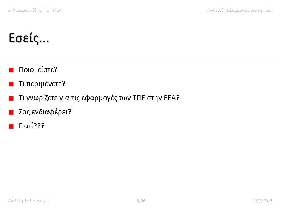 Χ. Καραγιαννίδης, ΠΘ-ΠΤΕΑΑνάπτυξη Εφαρμογών για την ΕΕΑ Διάλεξη 1: Εισαγωγή 5/26 12/2/2015 Εσείς...
