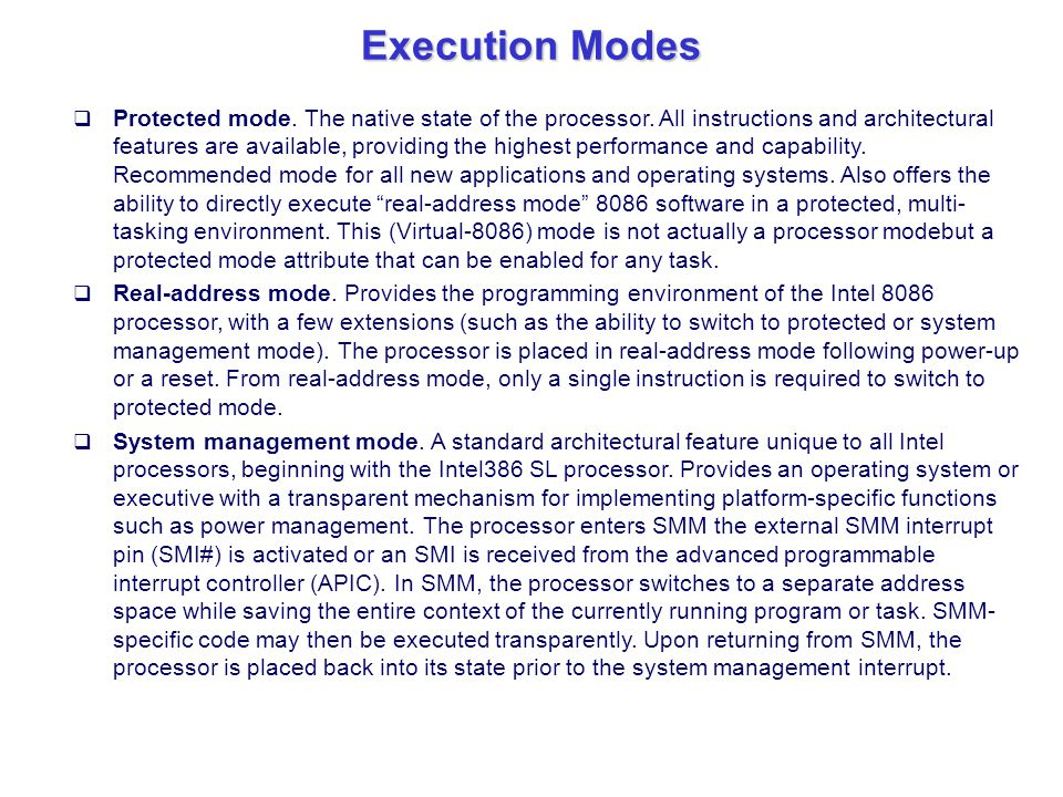Execution Modes  Protected mode. The native state of the processor. All instructions and architectural features are available, providing the highest