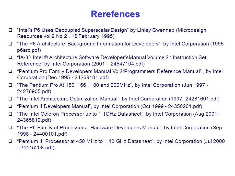 "Rerefences  ""Intel's P6 Uses Decoupled Superscalar Design"" by Linley Gwennap (Microdesign Resources vol 9 No 2, 16 February 1995)  ""The P6 Architect"