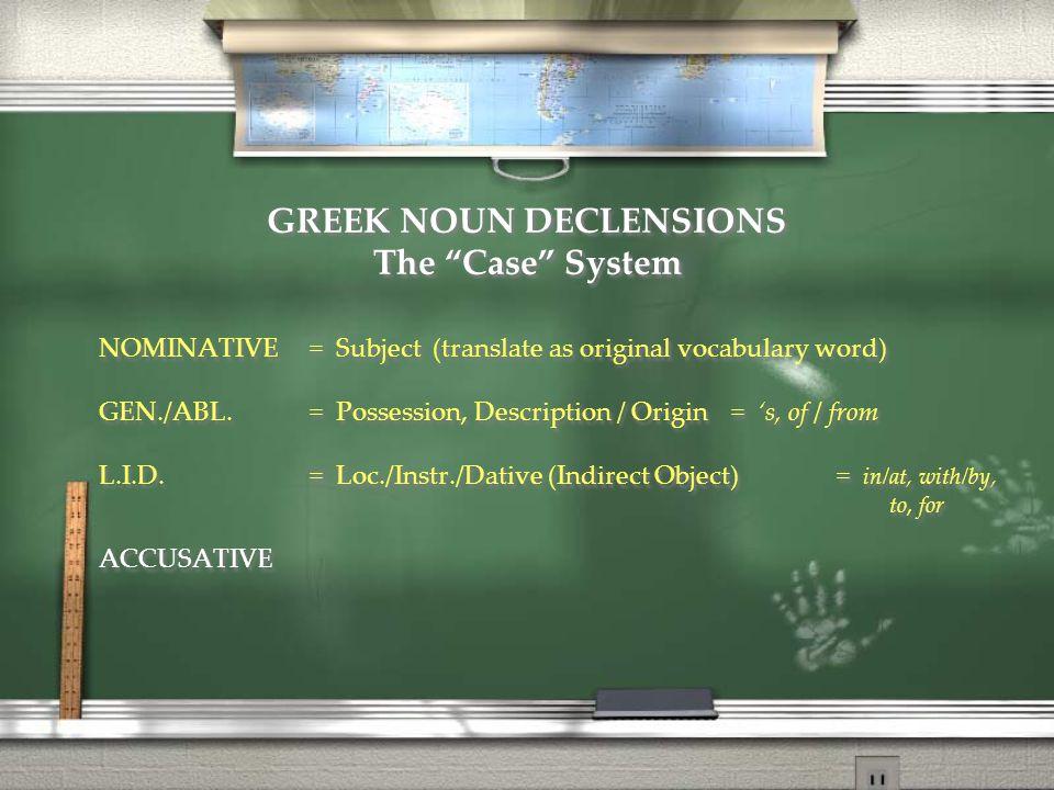 GREEK NOUN DECLENSIONS 2 nd Declension (-ο Stems) Masculine Examples: (λόγος) Singular NOMINATIVE GEN./ABL.