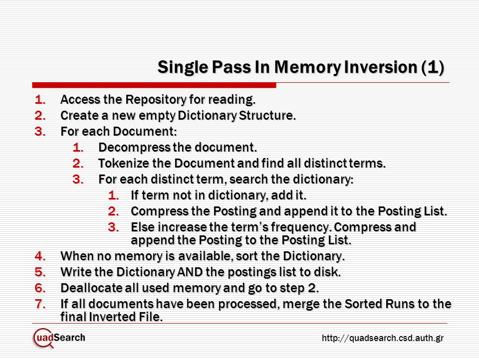 Single Pass In Memory Inversion (1) 1.Access the Repository for reading. 2.Create a new empty Dictionary Structure. 3.For each Document: 1.Decompress