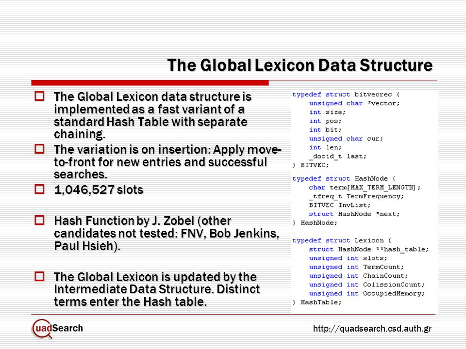 The Global Lexicon Data Structure  The Global Lexicon data structure is implemented as a fast variant of a standard Hash Table with separate chaining
